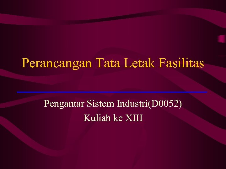 Perancangan Tata Letak Fasilitas Pengantar Sistem Industri(D 0052) Kuliah ke XIII