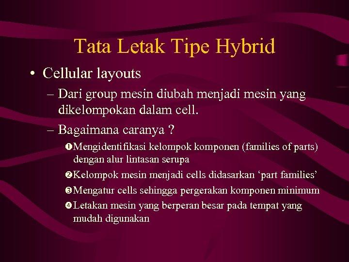 Tata Letak Tipe Hybrid • Cellular layouts – Dari group mesin diubah menjadi mesin
