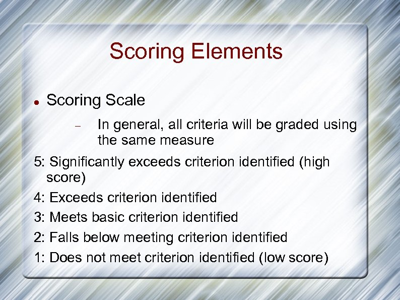 Scoring Elements Scoring Scale In general, all criteria will be graded using the same