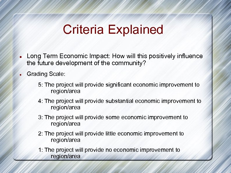 Criteria Explained Long Term Economic Impact: How will this positively influence the future development