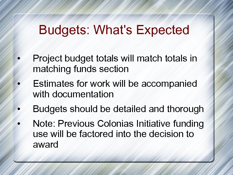 Budgets: What's Expected • Project budget totals will match totals in matching funds section