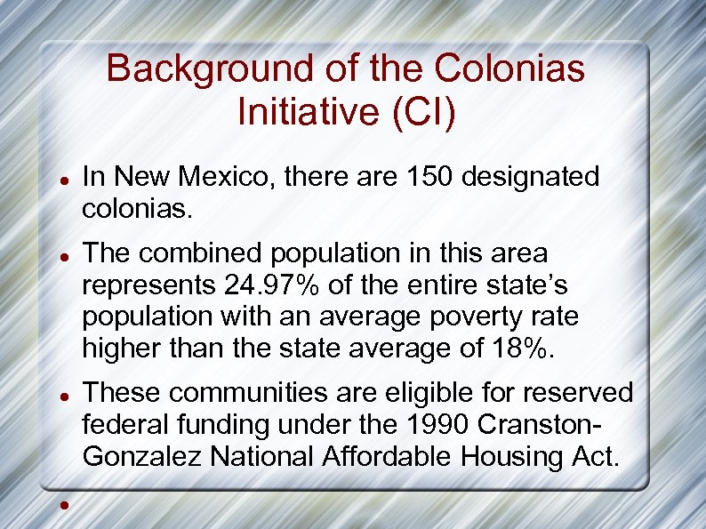 Background of the Colonias Initiative (CI) In New Mexico, there are 150 designated colonias.
