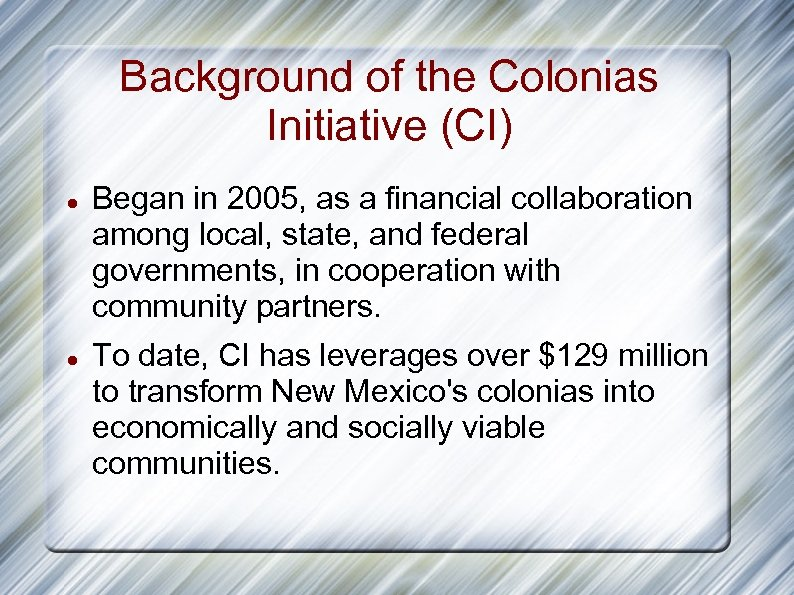 Background of the Colonias Initiative (CI) Began in 2005, as a financial collaboration among