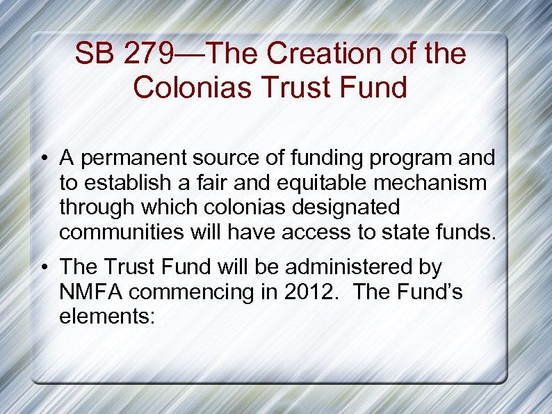 SB 279—The Creation of the Colonias Trust Fund • A permanent source of funding