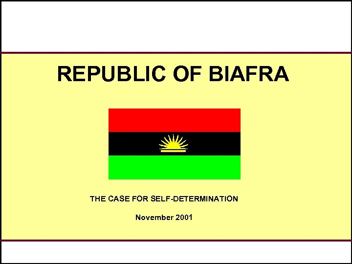 REPUBLIC OF BIAFRA THE CASE FOR SELF-DETERMINATION November 2001