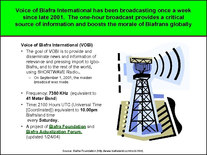 Voice of Biafra International has been broadcasting once a week since late 2001. The