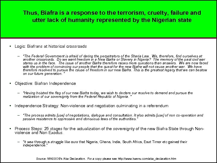 Thus, Biafra is a response to the terrorism, cruelty, failure and utter lack of