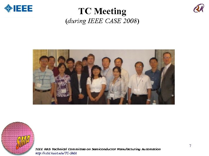 TC Meeting (during IEEE CASE 2008) IEEE RAS Technical Committee on Semiconductor Manufacturing Automation