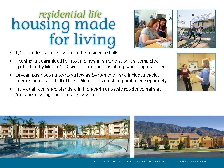 • 1, 400 students currently live in the residence halls. • Housing is