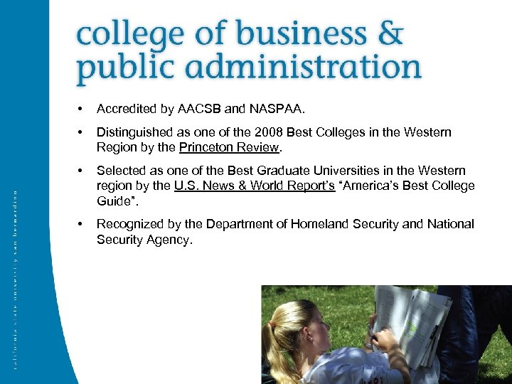 • Accredited by AACSB and NASPAA. • Distinguished as one of the 2008