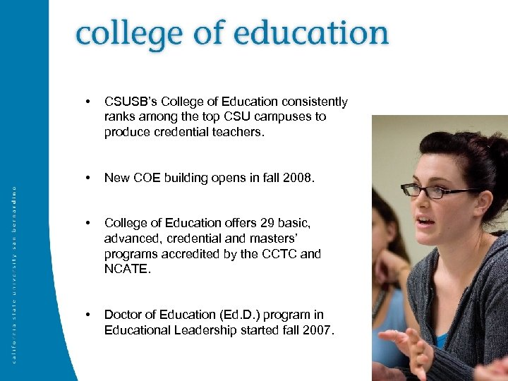 • CSUSB's College of Education consistently ranks among the top CSU campuses to