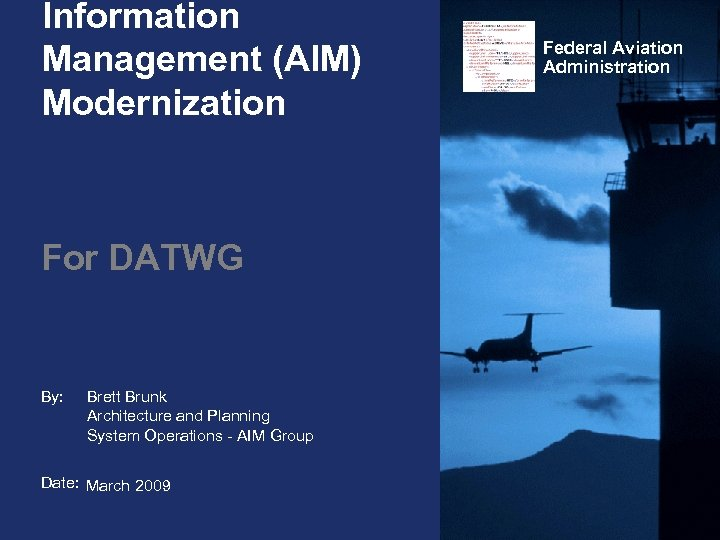 Information Management (AIM) Modernization For DATWG By: Brett Brunk Architecture and Planning System Operations