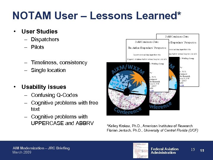 NOTAM User – Lessons Learned* • User Studies – Dispatchers – Pilots – Timeliness,
