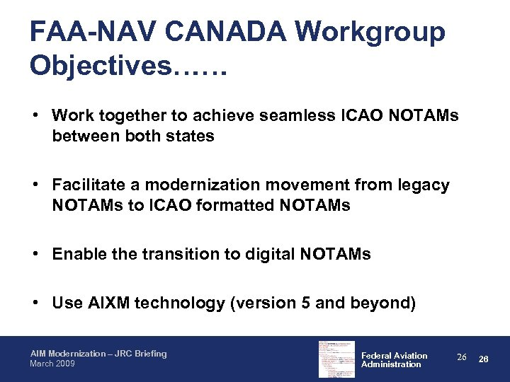 FAA-NAV CANADA Workgroup Objectives…… • Work together to achieve seamless ICAO NOTAMs between both