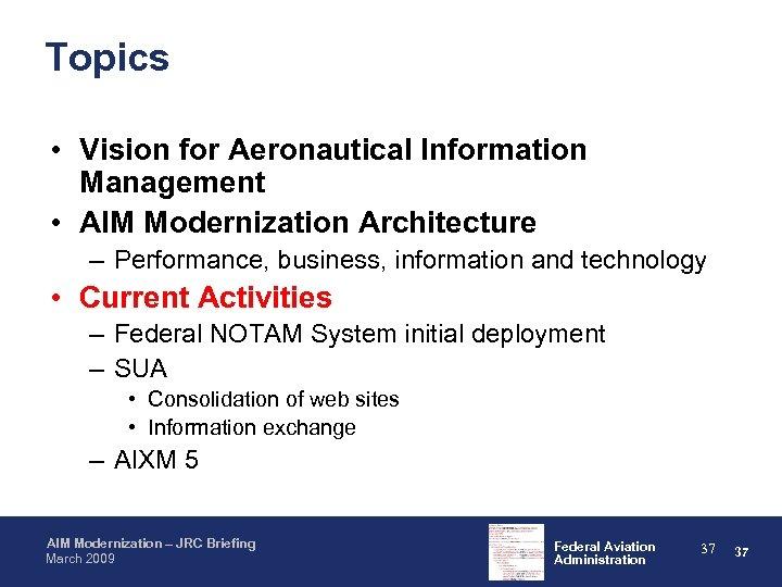 Topics • Vision for Aeronautical Information Management • AIM Modernization Architecture – Performance, business,