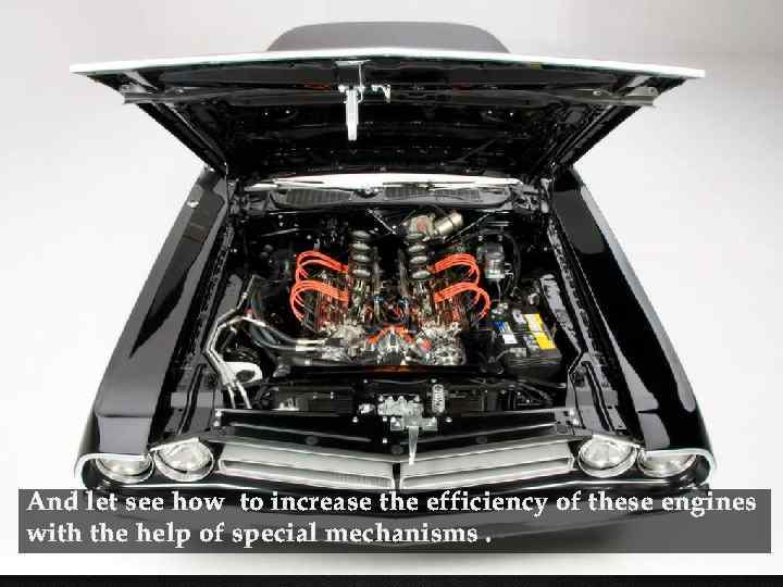 And let see how to increase the efficiency of these engines with the help