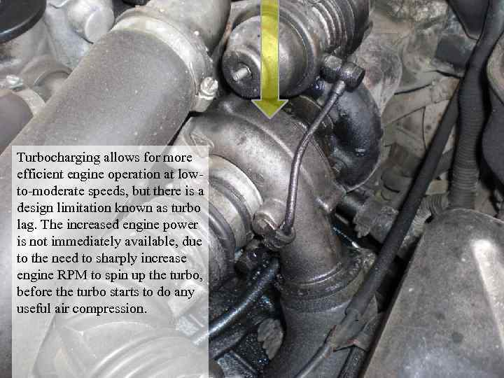 Turbocharging allows for more efficient engine Turbocharging efficient engine operation low-to-moderate speeds, but there