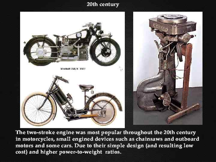 20 th century The two-stroke engine was most popular throughout the 20 th century