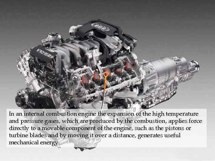 In an internal combustion engine the expansion of the high temperature and pressure gases,