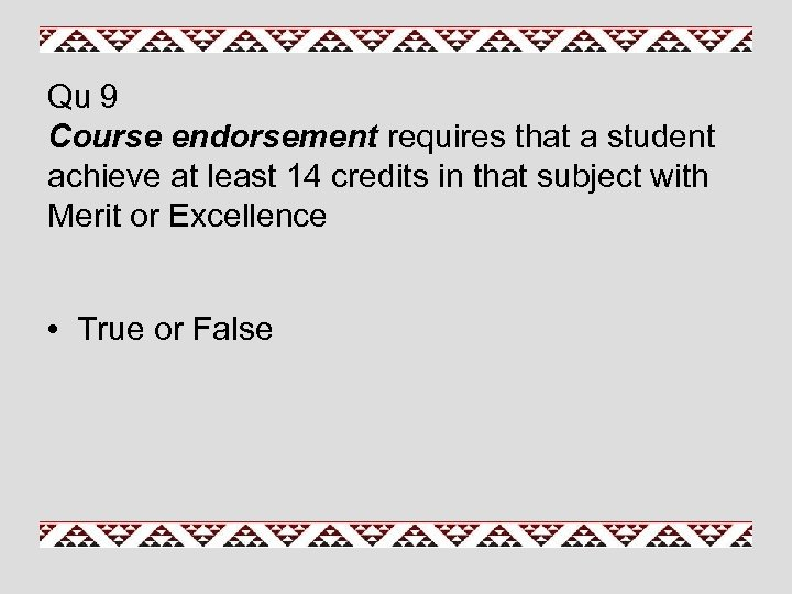 Qu 9 Course endorsement requires that a student achieve at least 14 credits in
