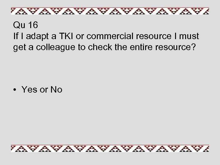 Qu 16 If I adapt a TKI or commercial resource I must get a