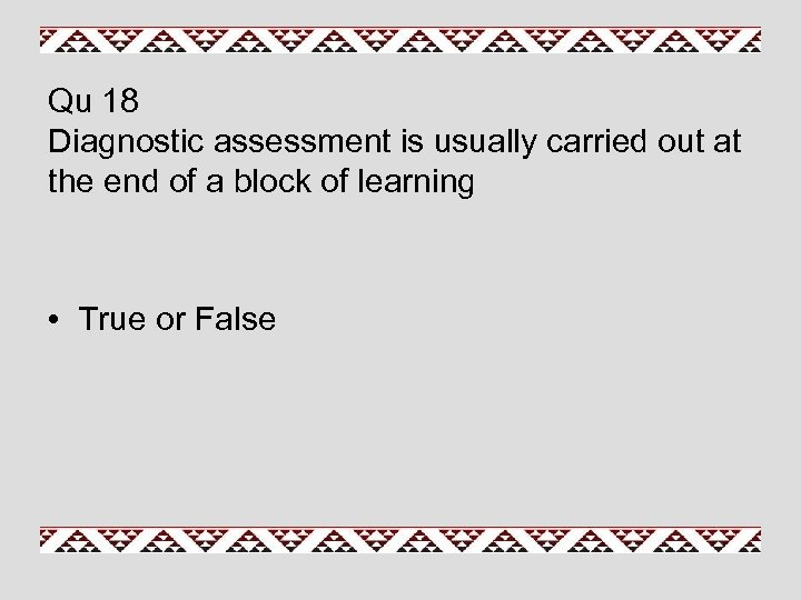 Qu 18 Diagnostic assessment is usually carried out at the end of a block