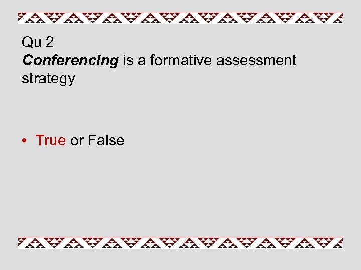 Qu 2 Conferencing is a formative assessment strategy • True or False