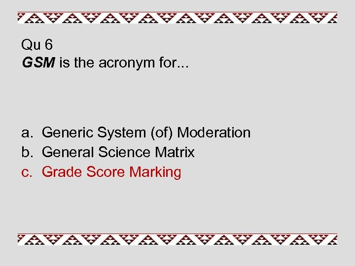 Qu 6 GSM is the acronym for. . . a. Generic System (of) Moderation