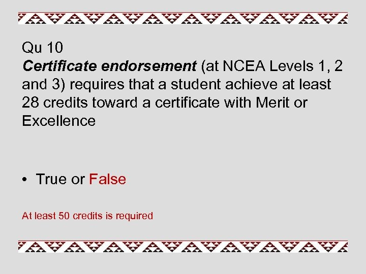 Qu 10 Certificate endorsement (at NCEA Levels 1, 2 and 3) requires that a