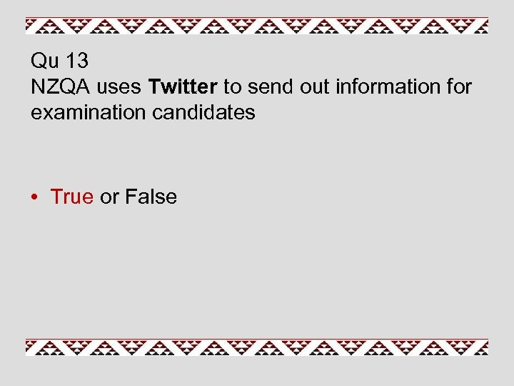 Qu 13 NZQA uses Twitter to send out information for examination candidates • True
