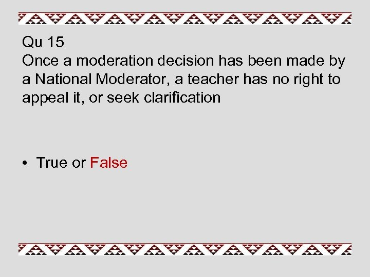 Qu 15 Once a moderation decision has been made by a National Moderator, a