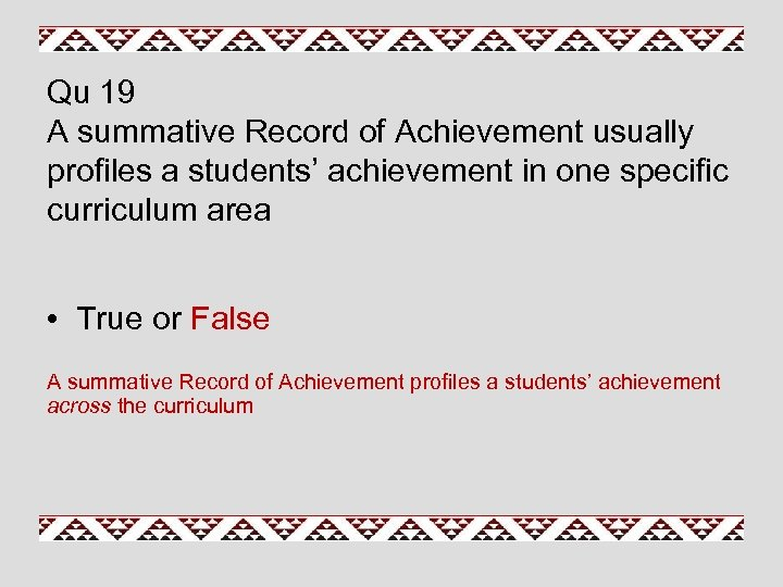Qu 19 A summative Record of Achievement usually profiles a students' achievement in one