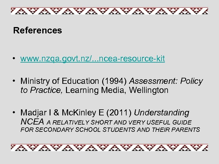 References • www. nzqa. govt. nz/. . . ncea-resource-kit • Ministry of Education (1994)