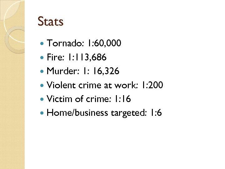 Stats Tornado: 1: 60, 000 Fire: 1: 113, 686 Murder: 1: 16, 326 Violent