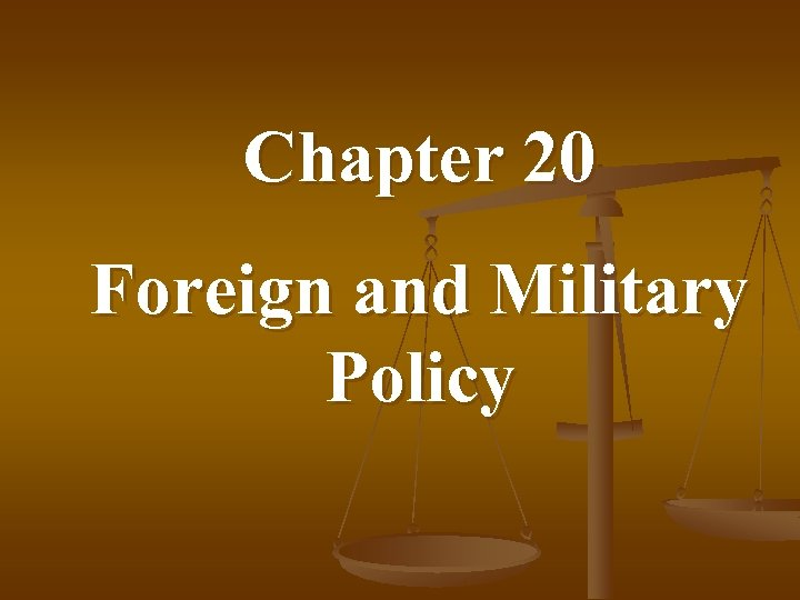 Chapter 20 Foreign and Military Policy