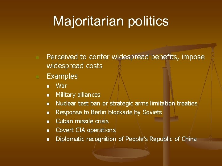 Majoritarian politics n n Perceived to confer widespread benefits, impose widespread costs Examples n
