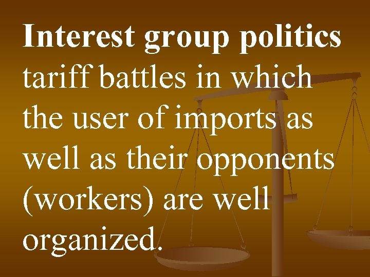 Interest group politics tariff battles in which the user of imports as well as