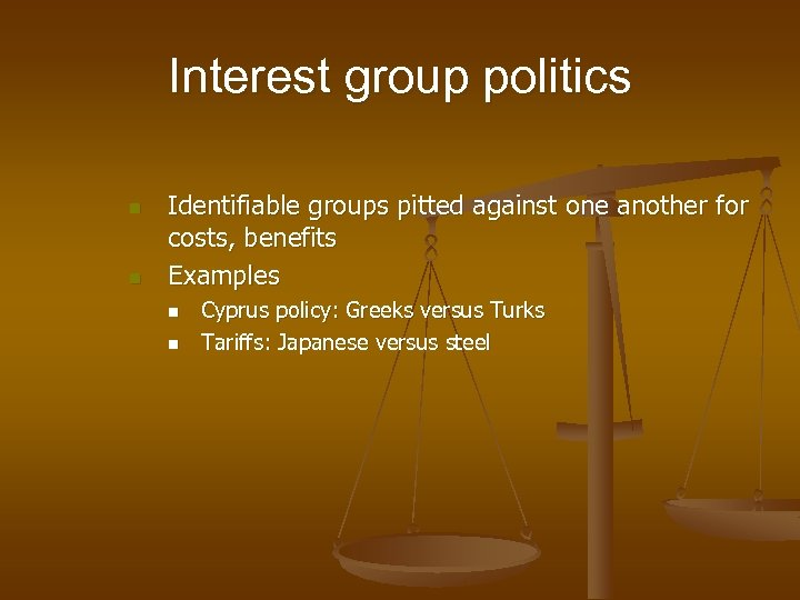 Interest group politics n n Identifiable groups pitted against one another for costs, benefits