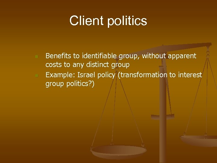 Client politics n n Benefits to identifiable group, without apparent costs to any distinct