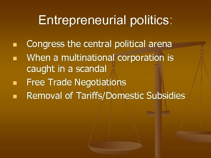 Entrepreneurial politics: n n Congress the central political arena When a multinational corporation is