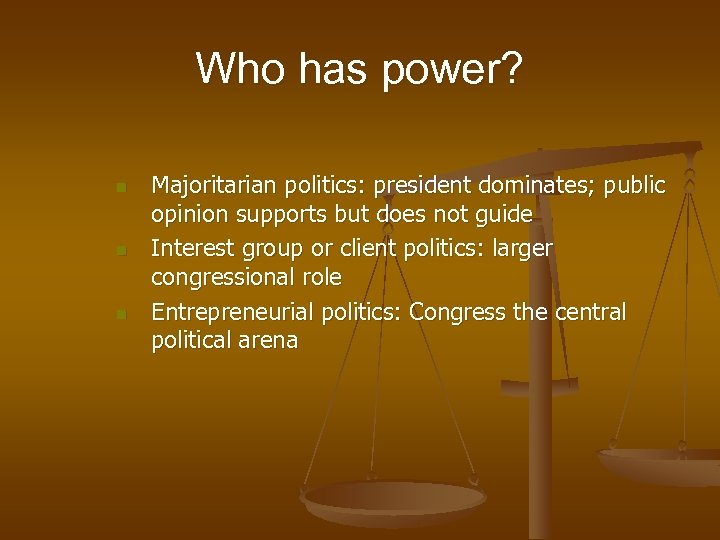 Who has power? n n n Majoritarian politics: president dominates; public opinion supports but
