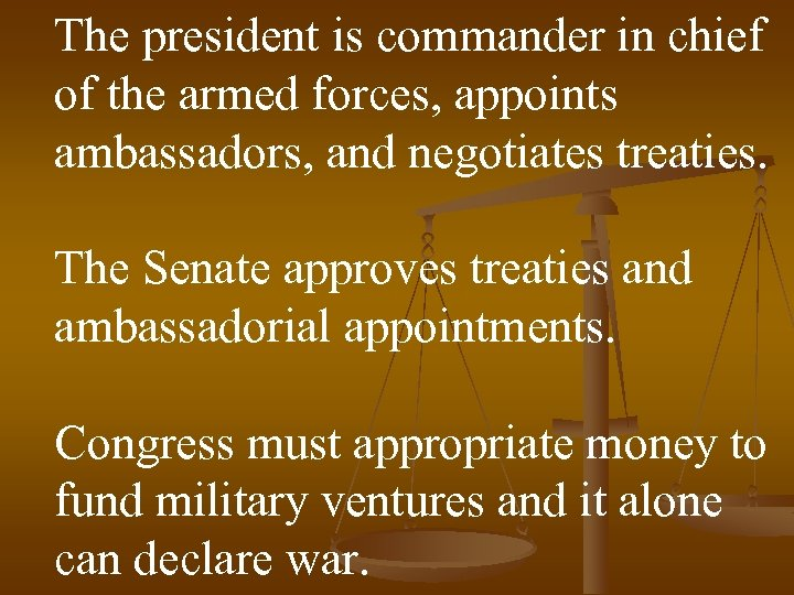 The president is commander in chief of the armed forces, appoints ambassadors, and negotiates