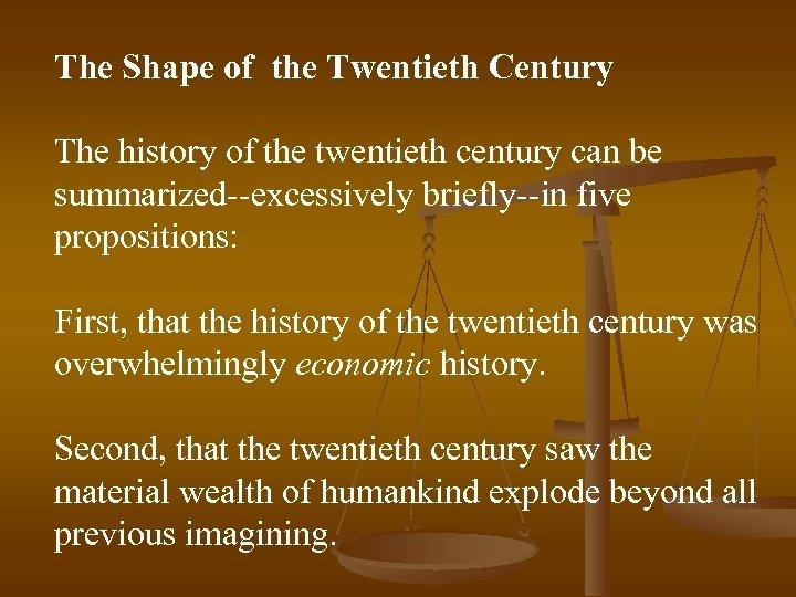 The Shape of the Twentieth Century The history of the twentieth century can be