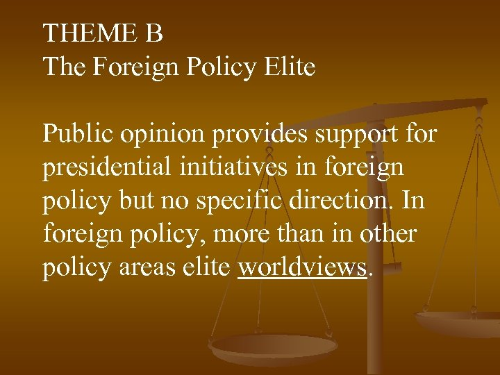 THEME B The Foreign Policy Elite Public opinion provides support for presidential initiatives in