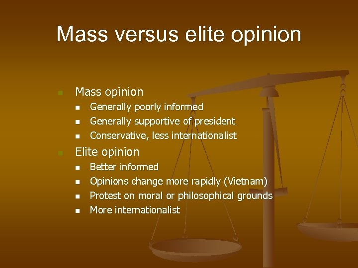 Mass versus elite opinion n Mass opinion n n Generally poorly informed Generally supportive