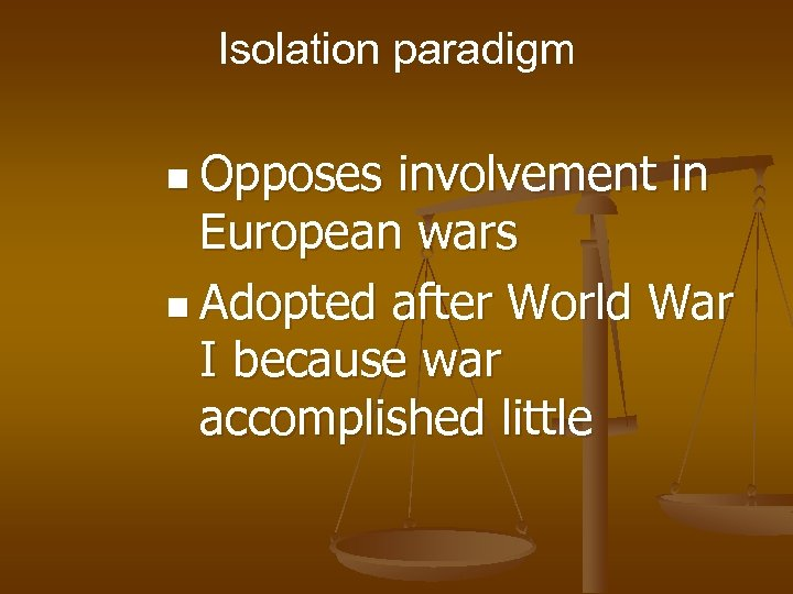 Isolation paradigm n Opposes involvement in European wars n Adopted after World War I