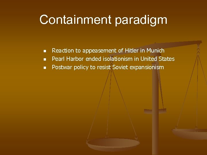 Containment paradigm n n n Reaction to appeasement of Hitler in Munich Pearl Harbor