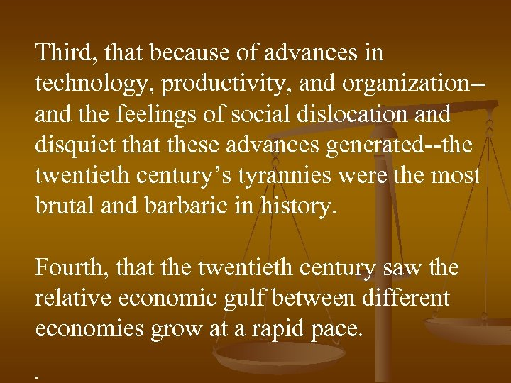 Third, that because of advances in technology, productivity, and organization-and the feelings of social