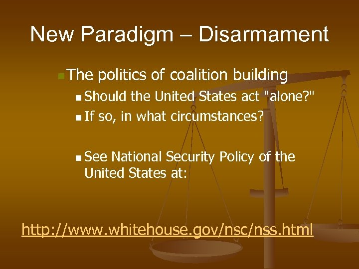 New Paradigm – Disarmament n The politics of coalition building n Should the United