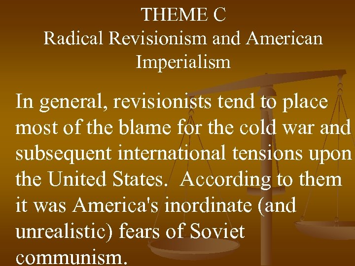 THEME C Radical Revisionism and American Imperialism In general, revisionists tend to place most